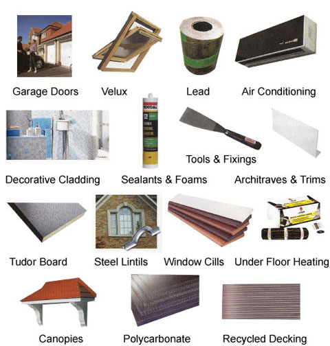 Other products available: Garage doors,velux,lead,air conditioning, decorative cladding,sealants & foams,tools & fixings,architraves & trims,tudor board,steel lintils,window cills,underfloor heating,canopies,polycarbonate,recycled decking
